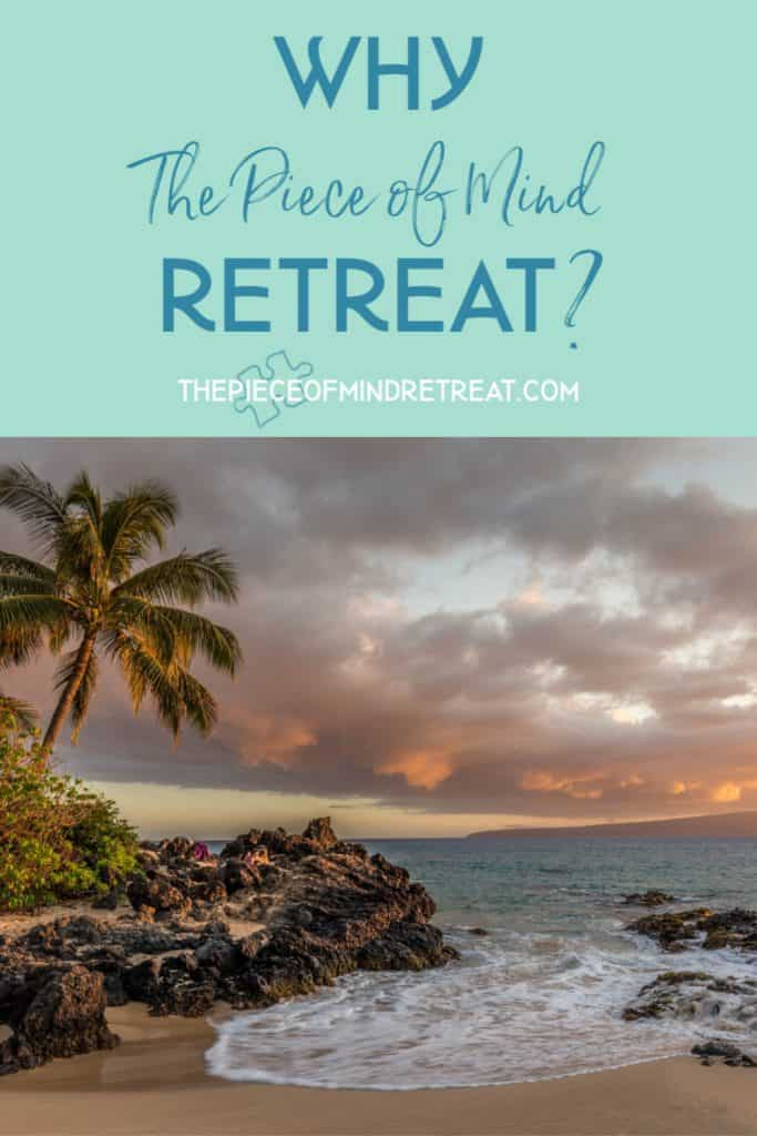 Why the Piece of Mind Retreat?