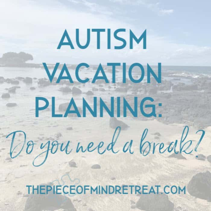 Autism Vacation Planning: Do you need a break?