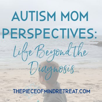 Autism Mom Perspectives: Life Beyond the Diagnosis